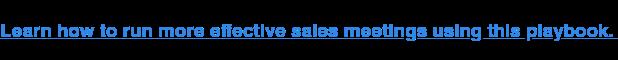 Obtén información sobre cómo realizar reuniones de ventas más eficaces con este libro de jugadas.
