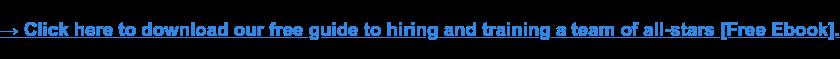 → Haz clic aquí para descargar nuestra guía gratuita para la contratación y capacitación de un equipo de all-stars [Ebook Gratis].